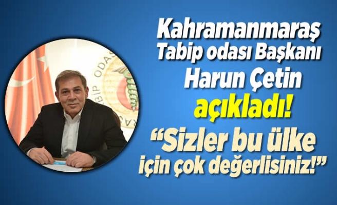 Kahramanmaraş Tabip odası Başkanı Harun Çetin açıkladı! ''Sizler bu ülke için çok değerlisiniz!''