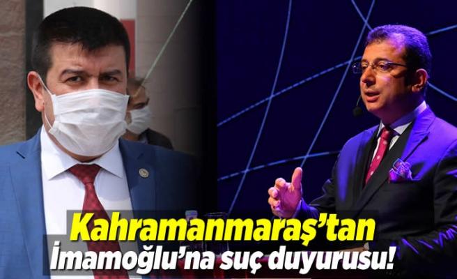 Kahramanmaraş'tan EKrem İmamoğlu'na suç duyurusu!