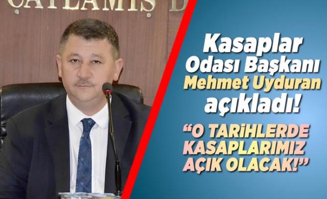 Kasaplar Odası Başkanı Mehmet Uyduran açıkladı! ''O tarihlerde kasaplarımız açık olacak!''