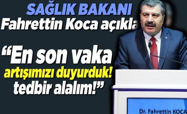 Sağlık Bakanı Fahrettin Koca açıkladı! ''en son vaka artışını duyurduk, tedbir alalım!''