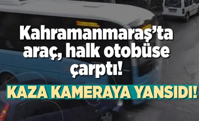 Kahramanmaraş'ta araç, halk otobüsüne çarptı!