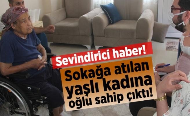 Sevindirici haber! Sokağa atılan yaşlı kadına oğlu sahip çıktı!