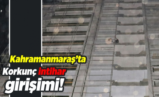 Kahramanmaraş'ta korkunç intihar girişimi!