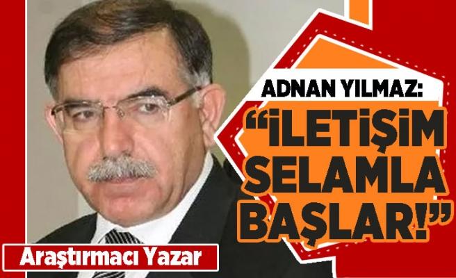 """Araştırmacı Yazar Adnan Yılmaz: """"İletişim selamla başlar"""""""