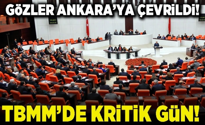 Gözler Ankara'ya çevrildi! TBMM'de kritik gün!