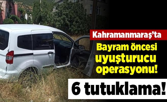 Kahramanmaraş'ta bayram öncesi uyuşturucu operasyonu! 6 tutuklama!