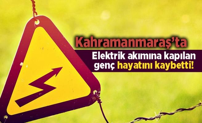 Kahramanmaraş'ta elektrik akımına kapılan genç hayatını kaybetti!