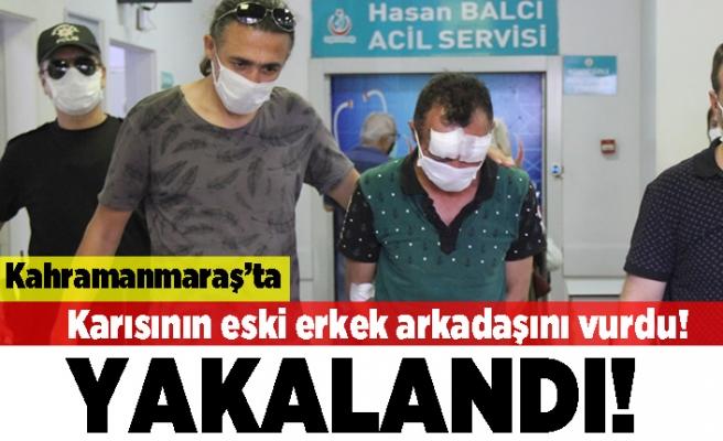 Kahramanmaraş'ta karısının eski erkek arkadaşını vurdu! Yakalandı!