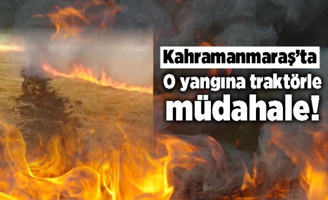 Kahramanmaraş'ta O yangına traktörle müdahale!