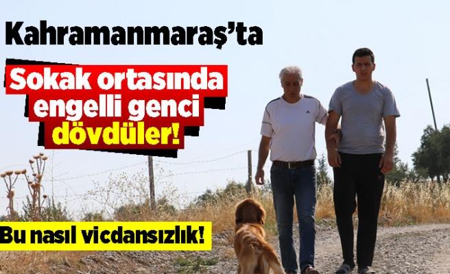 Kahramanmaraş'ta sokak ortasında engelli genci dövdüler! Bu nasıl vicdansızlık!