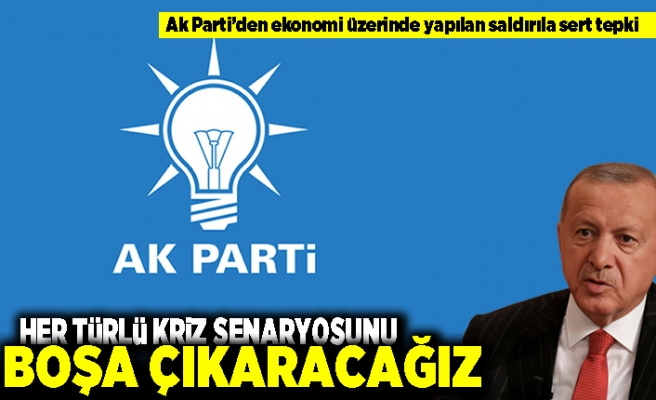 Ak Parti'den ekonomi üzerinden yapılan saldırılara sert tepki! Her türlü kriz senaryosunu boşa çıkartacağız!