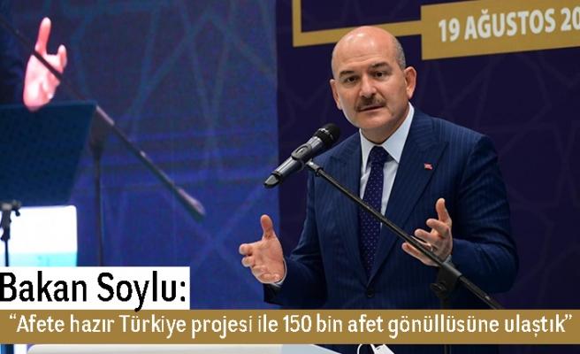 """Bakan Soylu: """"Afete hazır Türkiye projesi ile 150 bin afet gönüllüsüne ulaştık"""""""
