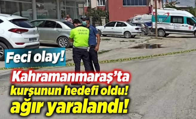 Feci olay! Kahramanmaraş'ta kurşunun hedefi oldu, ağır yaralandı!