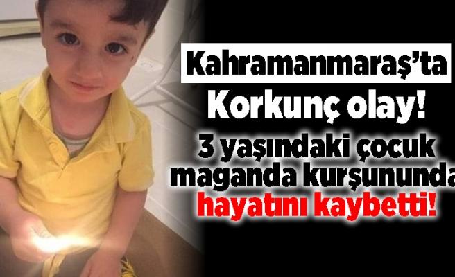 Kahramanmaraş'ta Korkunç olay! 3 yaşındaki çocuk maganda kurşununda hayatını kaybetti!