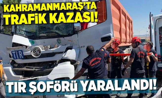 Kahramanmaraş'ta trafik kazası, tır şoförü yaralandı
