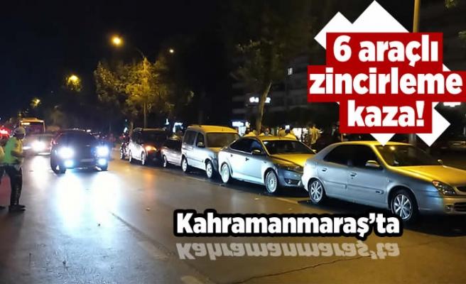 Kahramanmaraş'ta zincirleme kaza! 6 araç birbirine girdi!