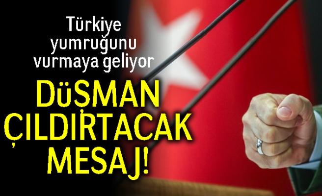 Türkiye yumruğunu vurmaya geliyor! Düşman çıldırtacak mesaj!