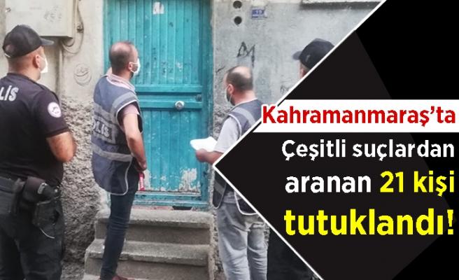 Çeşitli suçlardan aranan 21 kişi tutuklandı!