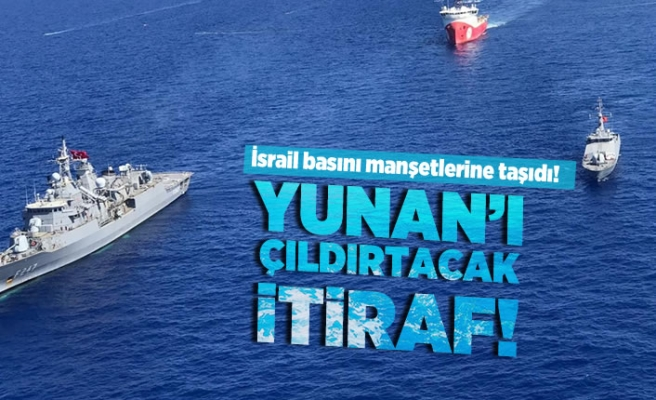 İsrail basını manşetlerine taşıdı! Yunan'ı çıldırtacak itiraf!