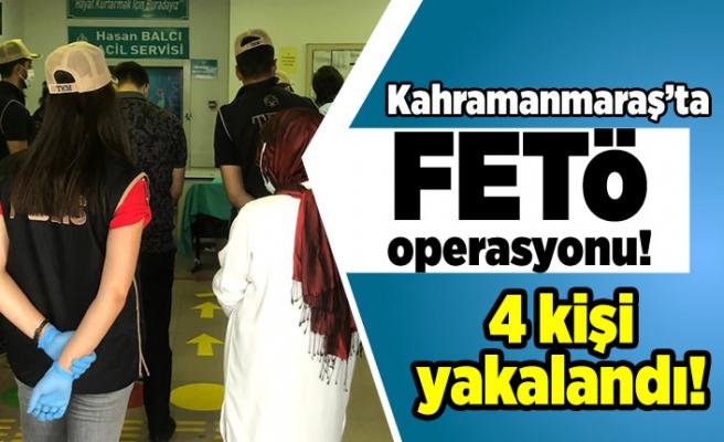 Kahramanmaraş'ta FETÖ operasyonu! 4 kişi yakalandı!