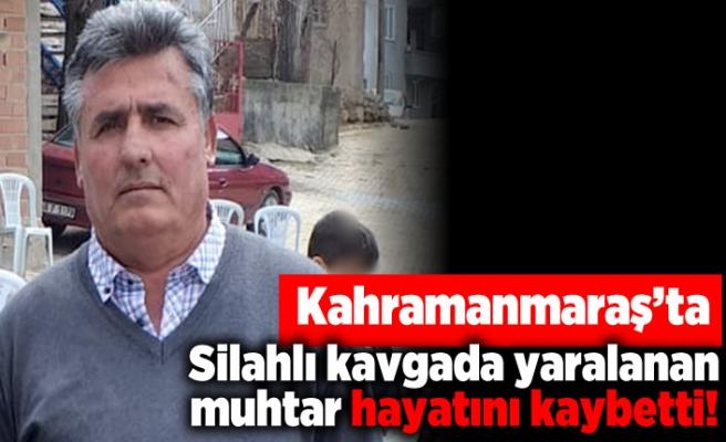 Kahramanmaraş'ta silahlı kavgada yaralanan muhtar hayatını kaybetti!