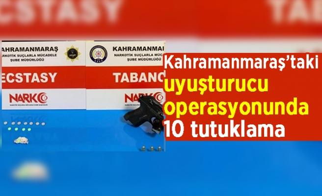 Kahramanmaraş'taki uyuşturucu operasyonunda 10 tutuklama