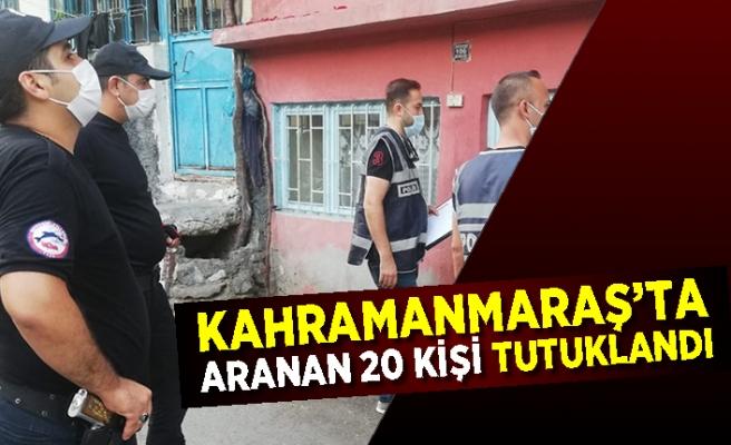 Kahramanmaraş'ta aranan 20 kişi tutuklandı