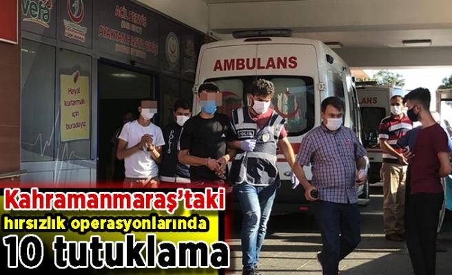 Kahramanmaraş'taki hırsızlık operasyonlarında 10 tutuklama