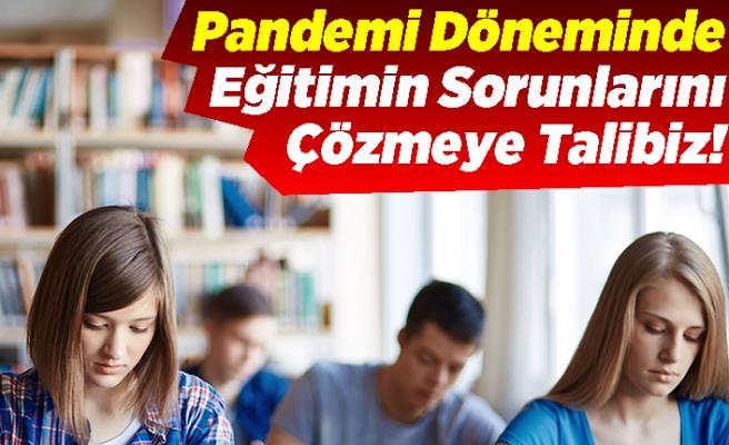 Pandemi Döneminde Eğitimin Sorunlarını Çözmeye Talibiz!