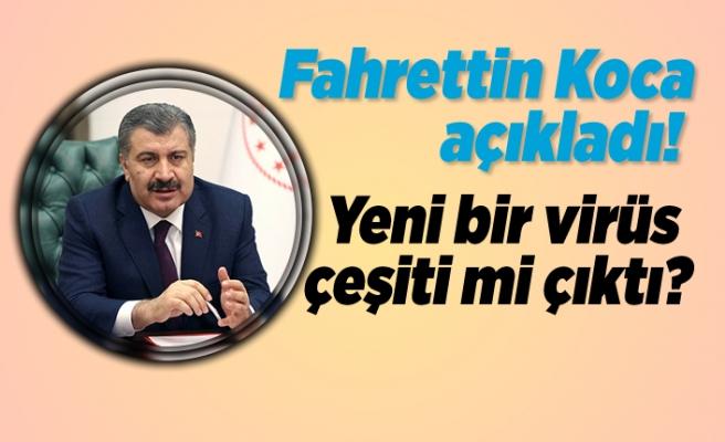 Sağlık Bakanı Fahrettin koca açıkladı ''Yeni bir virüs mü ortaya çıktı?''