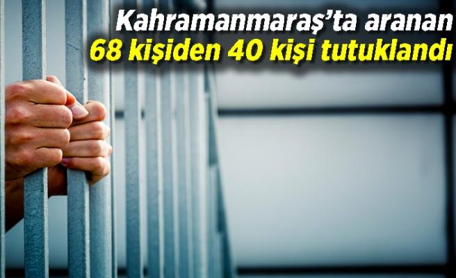 Kahramanmaraş'ta aranan 68 kişiden 40 kişi tutuklandı