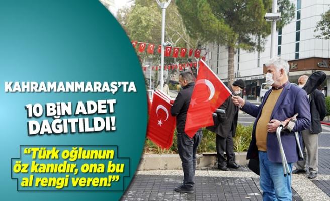 Kahramanmaraş'ta 10 bin adet dağıtıldı! '' Türk oğlunun öz kanıdır, ona bu al rengi veren!''