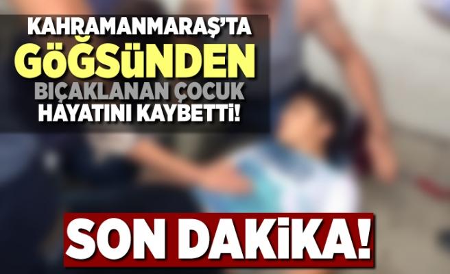 Kahramanmaraş'ta göğsünden bıçaklanan çocuk hayatını kaybetti!