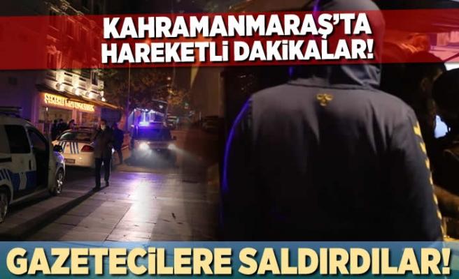Kahramanmaraş'ta hareketli dakikalar! gazetecilere saldırdılar...