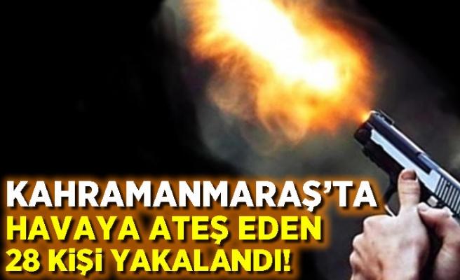 Kahramanmaraş'ta havaya ateş eden 28 kişi yakalandı