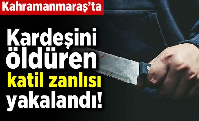 Kahramanmaraş'ta kardeşini öldüren katil zanlısı yakalandı!