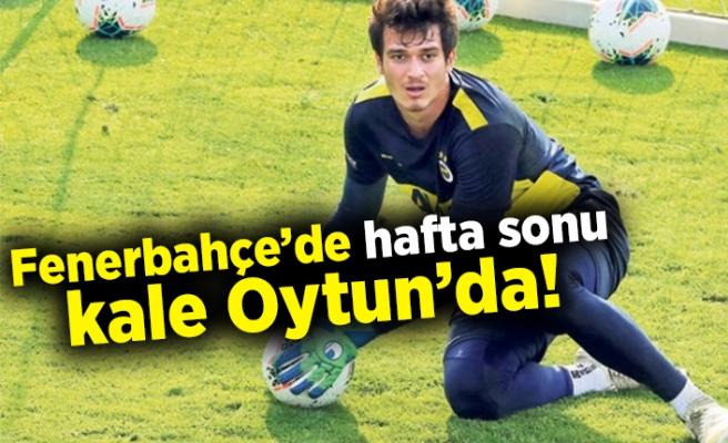 Fenerbahçe'de hafta sonu kale Oytun'da!