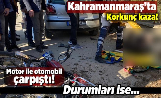 Kahramanmaraş'ta korkunç kaza! Motor ile otomobil çarpıştı! Durumları ise...