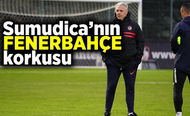 Sumudica'nın Fenerbahçe korkusu