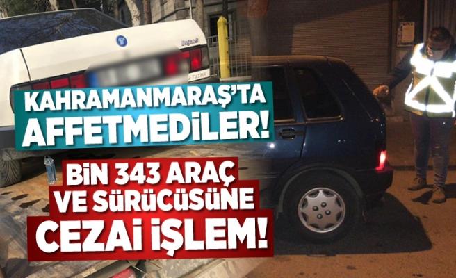 Kahramanmaraş'ta bin 343 araç ve sürücüsüne işlem yapıldı!