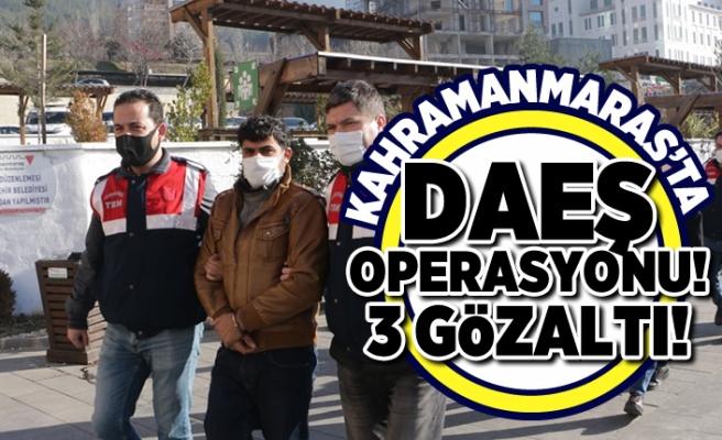Kahramanmaraş'ta DAEŞ operasyonu! 3 gözaltı!