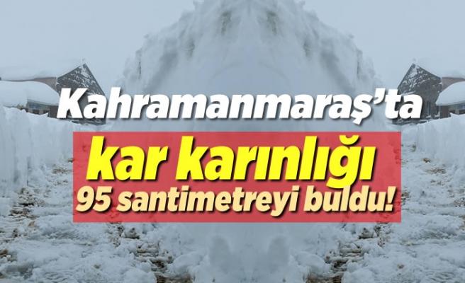 Kahramanmaraş'ta kar kalınlığı 95 santimetreyi buldu!