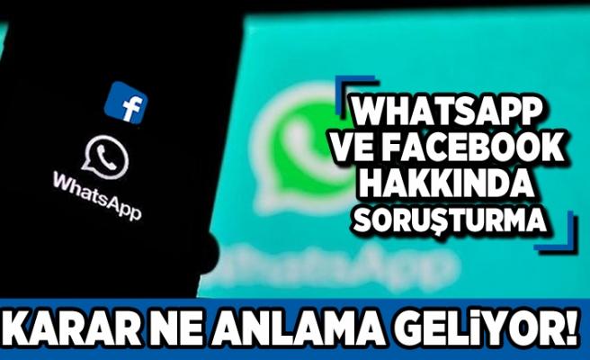 Whatsapp ve Facebook hakkında soruşturma! Karar ne anlama geliyor!