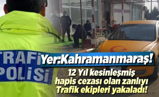 12 Yıl kesinleşmiş hapis cezası olan zanlıyı, trafik ekipleri yakaladı!