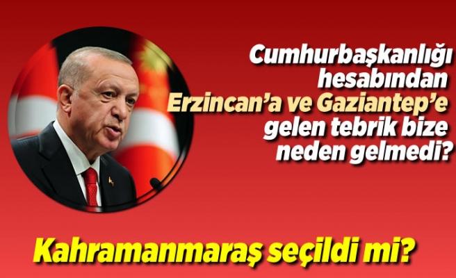 Cumhurbaşkanlığı hesabından Erzincan'a ve Gaziantep'e gelen tebrik bize neden gelmedi?