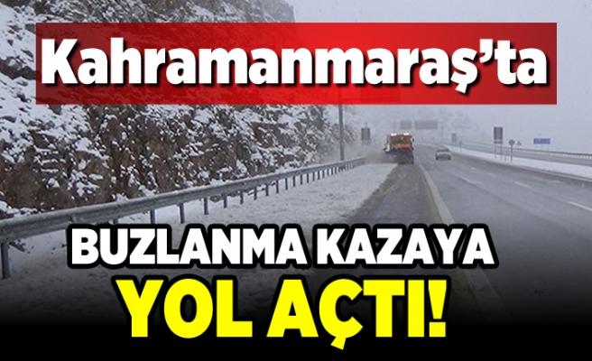 Kahramanmaraş'ta buzlanma kazaya yol açtı!
