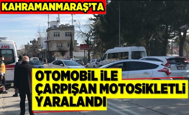 Kahramanmaraş'ta otomobil ile çarpışan motosikletli yaralandı