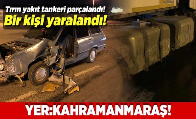 Kahramanmaraş'ta trafik kazası! Tırın yakıt deposu parçalandı!