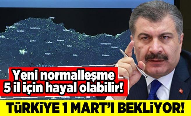 Yeni normalleşme 5 il için hayal olabilir! Türkiye 1Mart'ı bekliyor