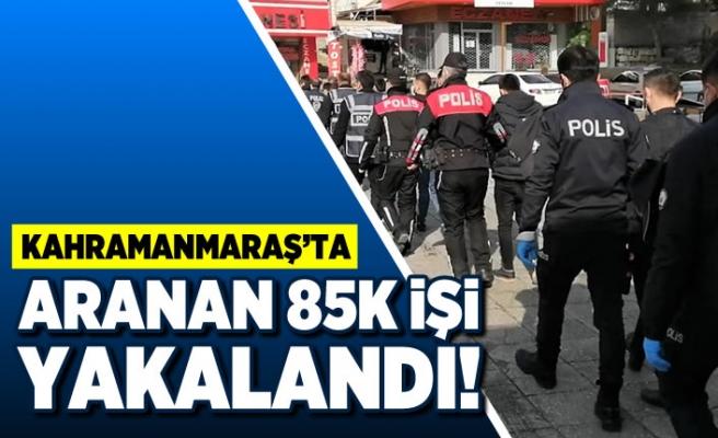 Kahramanmaraş'ta aranan 85 kişi yakalandı!